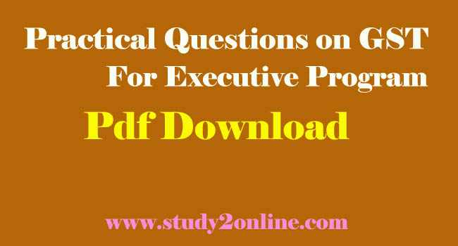 Practical Questions on GST for Executive Program